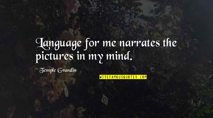 Mind Your Language Quotes By Temple Grandin: Language for me narrates the pictures in my