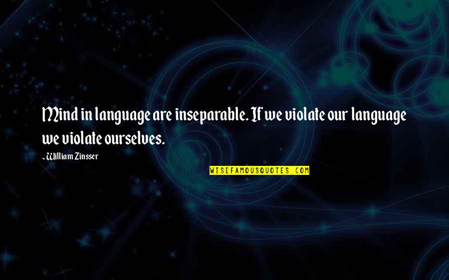 Mind Your Language Quotes By William Zinsser: Mind in language are inseparable. If we violate
