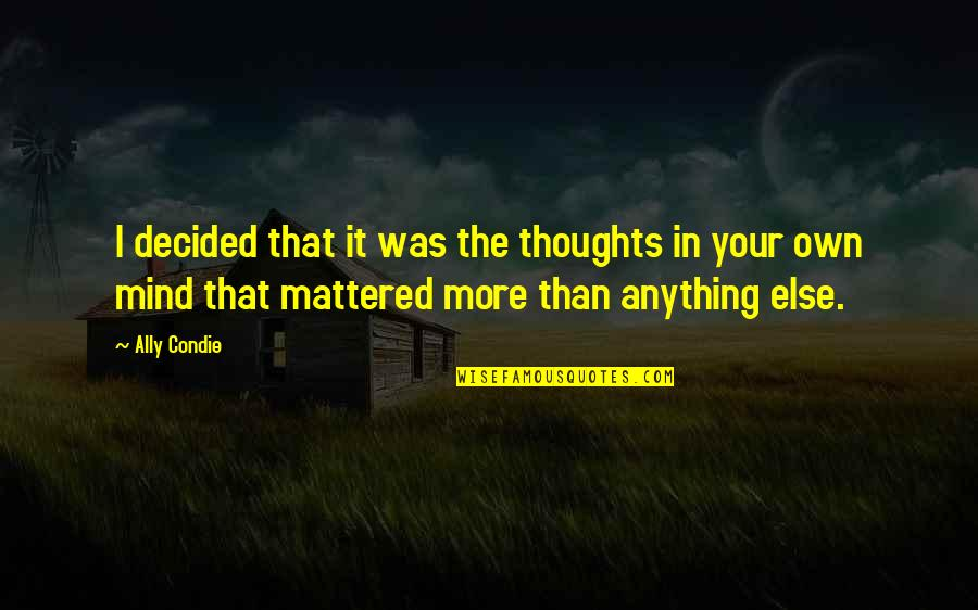 Mind Your Own Quotes By Ally Condie: I decided that it was the thoughts in