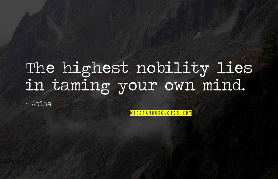 Mind Your Own Quotes By Atisa: The highest nobility lies in taming your own