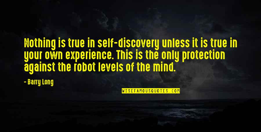 Mind Your Own Quotes By Barry Long: Nothing is true in self-discovery unless it is