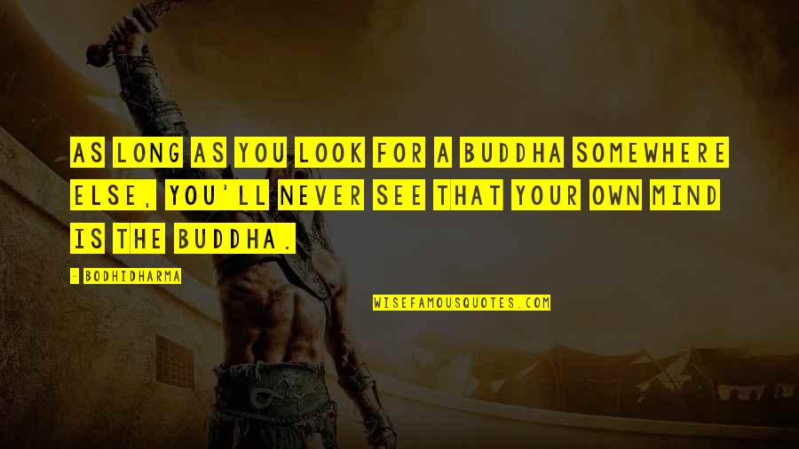 Mind Your Own Quotes By Bodhidharma: As long as you look for a Buddha