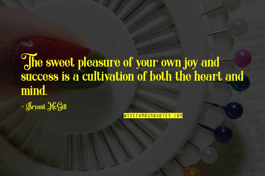 Mind Your Own Quotes By Bryant McGill: The sweet pleasure of your own joy and