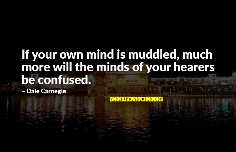 Mind Your Own Quotes By Dale Carnegie: If your own mind is muddled, much more