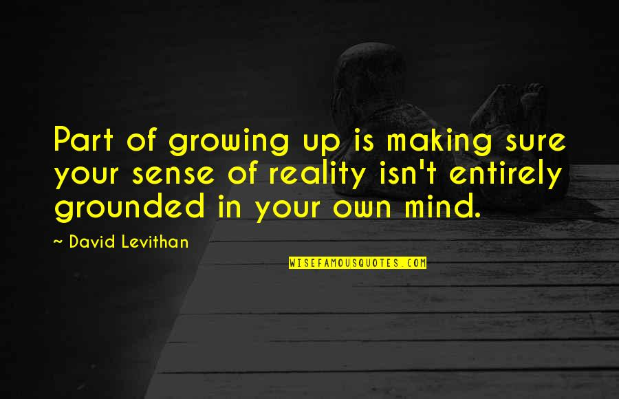 Mind Your Own Quotes By David Levithan: Part of growing up is making sure your