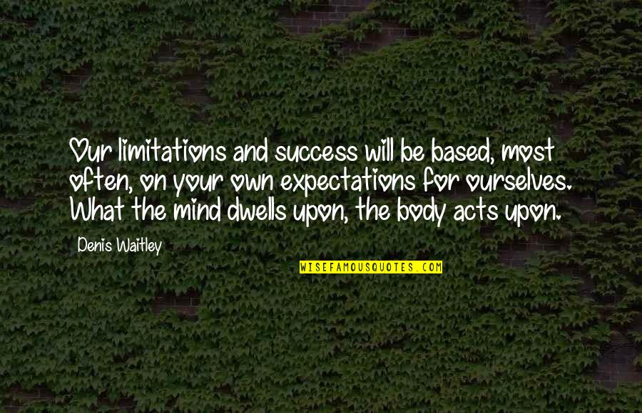 Mind Your Own Quotes By Denis Waitley: Our limitations and success will be based, most