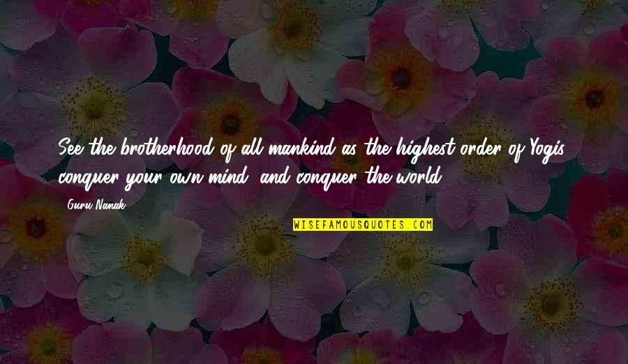 Mind Your Own Quotes By Guru Nanak: See the brotherhood of all mankind as the