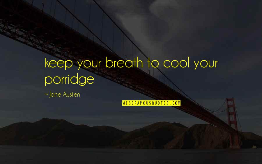 Mind Your Own Quotes By Jane Austen: keep your breath to cool your porridge