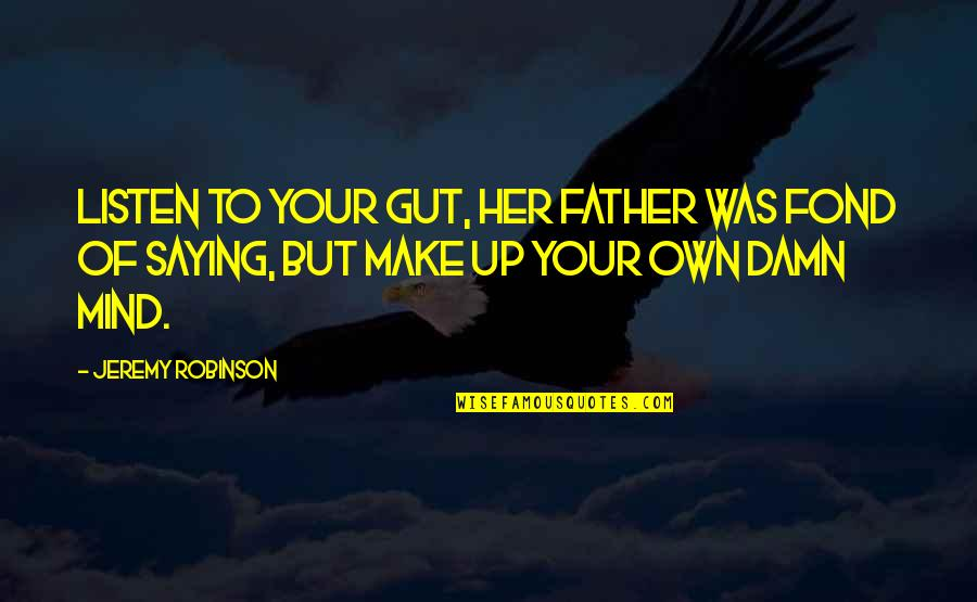 Mind Your Own Quotes By Jeremy Robinson: Listen to your gut, her father was fond