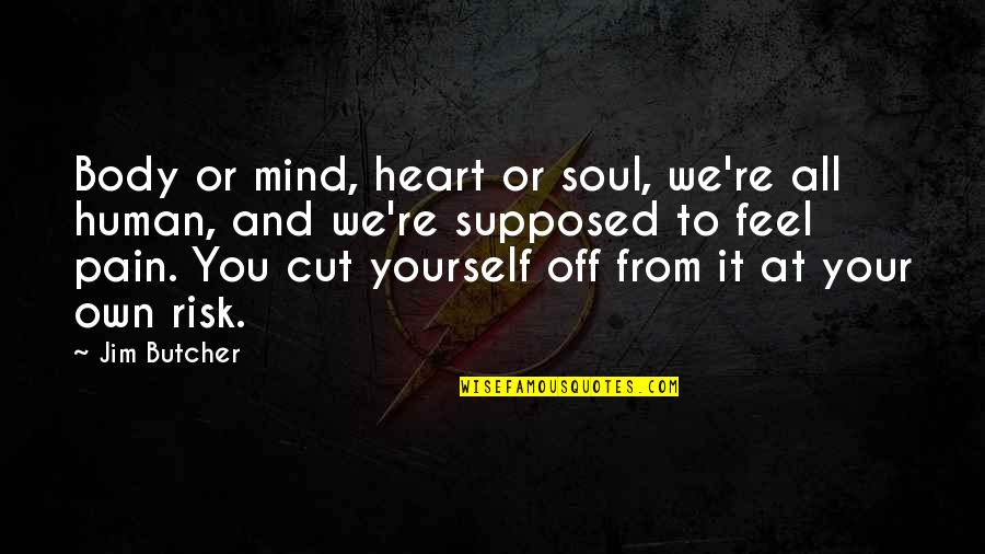 Mind Your Own Quotes By Jim Butcher: Body or mind, heart or soul, we're all