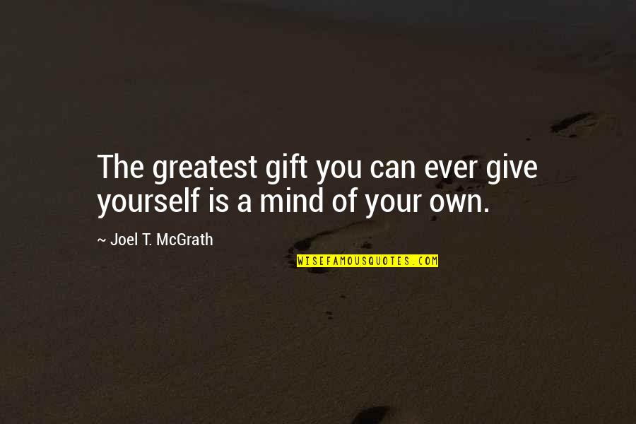 Mind Your Own Quotes By Joel T. McGrath: The greatest gift you can ever give yourself