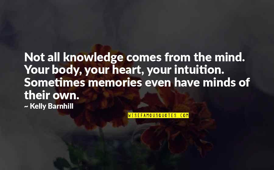 Mind Your Own Quotes By Kelly Barnhill: Not all knowledge comes from the mind. Your