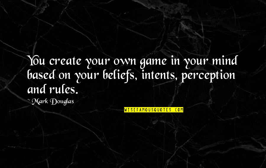 Mind Your Own Quotes By Mark Douglas: You create your own game in your mind