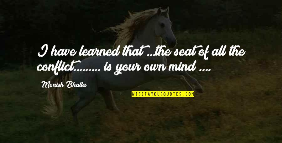 Mind Your Own Quotes By Monish Bhalla: I have learned that ...the seat of all