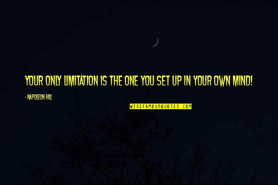 Mind Your Own Quotes By Napoleon Hill: Your only limitation is the one you set