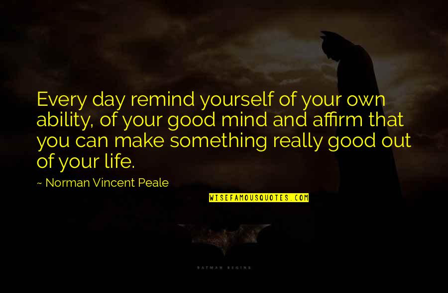 Mind Your Own Quotes By Norman Vincent Peale: Every day remind yourself of your own ability,