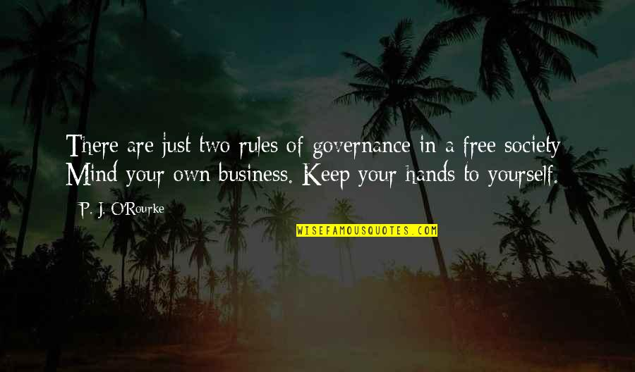 Mind Your Own Quotes By P. J. O'Rourke: There are just two rules of governance in