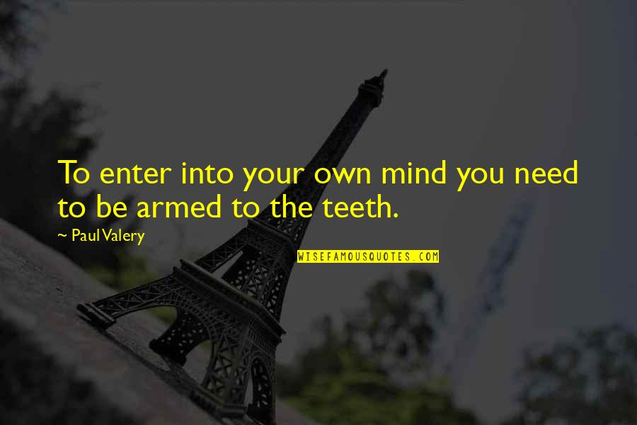 Mind Your Own Quotes By Paul Valery: To enter into your own mind you need
