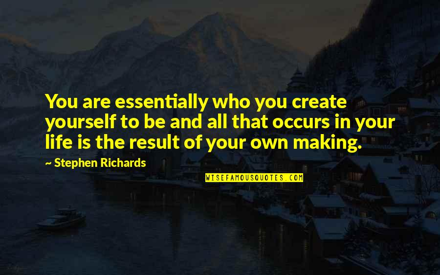 Mind Your Own Quotes By Stephen Richards: You are essentially who you create yourself to