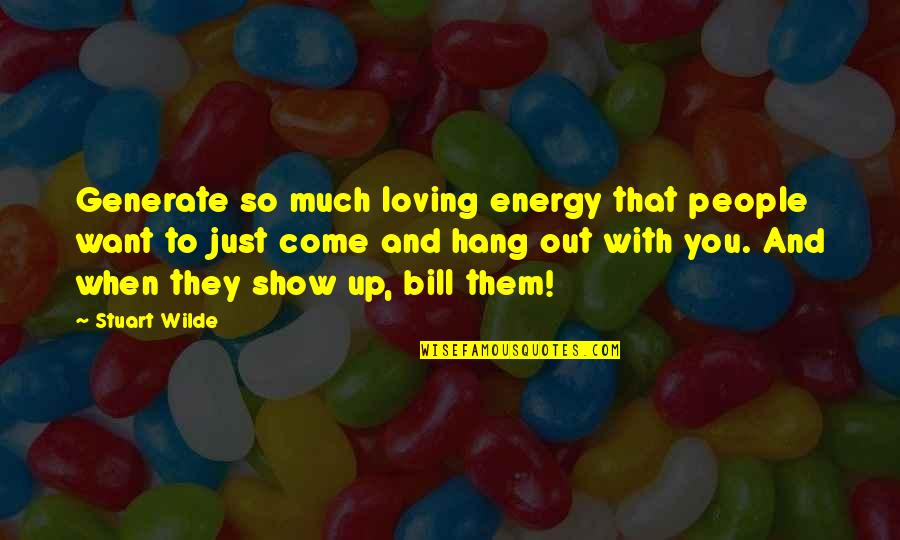 Mind Your Own Quotes By Stuart Wilde: Generate so much loving energy that people want