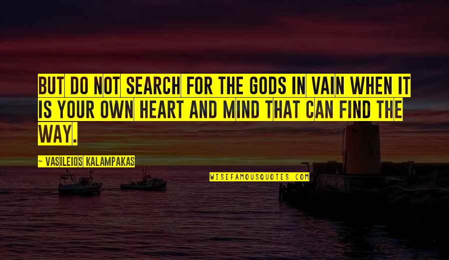 Mind Your Own Quotes By Vasileios Kalampakas: But do not search for the Gods in