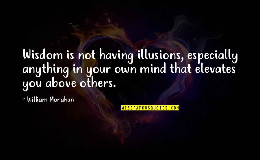 Mind Your Own Quotes By William Monahan: Wisdom is not having illusions, especially anything in