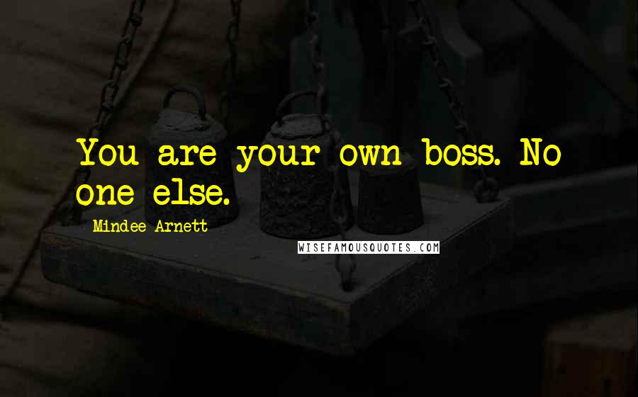 Mindee Arnett quotes: You are your own boss. No one else.