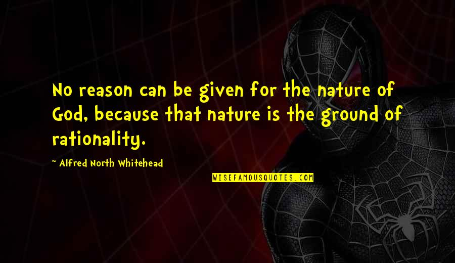 Mindfuckery Quotes By Alfred North Whitehead: No reason can be given for the nature