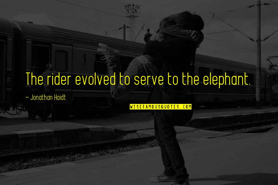 Mindfuckery Quotes By Jonathan Haidt: The rider evolved to serve to the elephant.