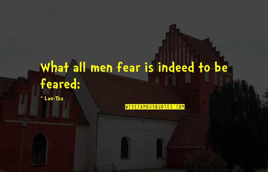 Mindfuckery Quotes By Lao-Tzu: What all men fear is indeed to be