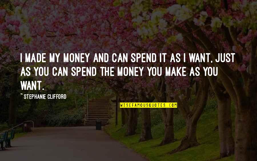 Minding Others Life Quotes By Stephanie Clifford: I made my money and can spend it