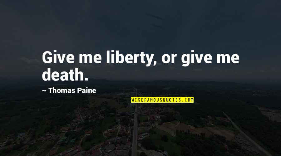 Minding Others Life Quotes By Thomas Paine: Give me liberty, or give me death.