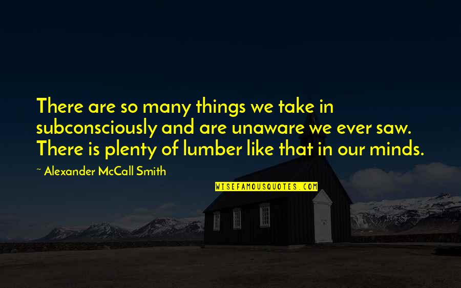 Minds Quotes By Alexander McCall Smith: There are so many things we take in