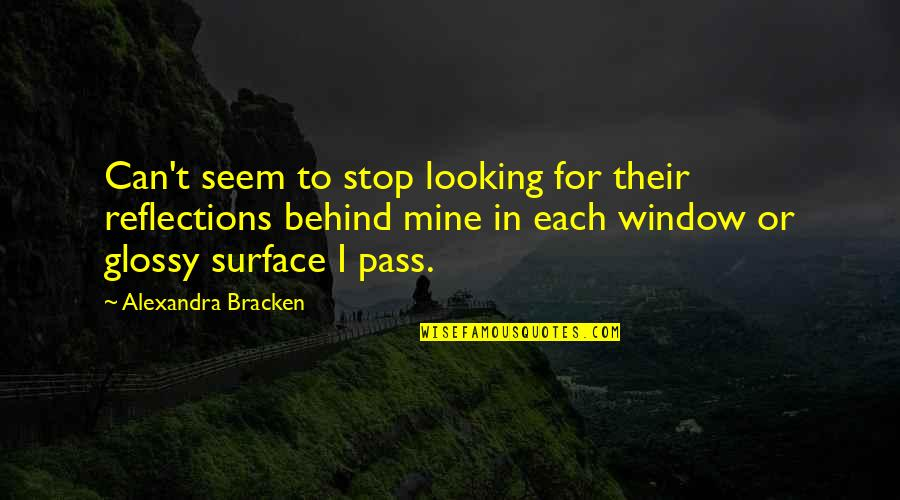 Minds Quotes By Alexandra Bracken: Can't seem to stop looking for their reflections