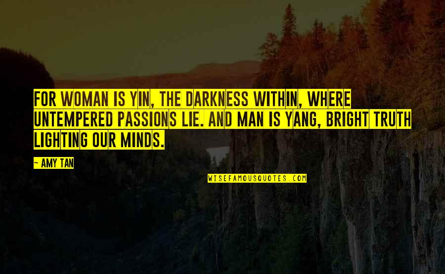 Minds Quotes By Amy Tan: For woman is yin, the darkness within, where