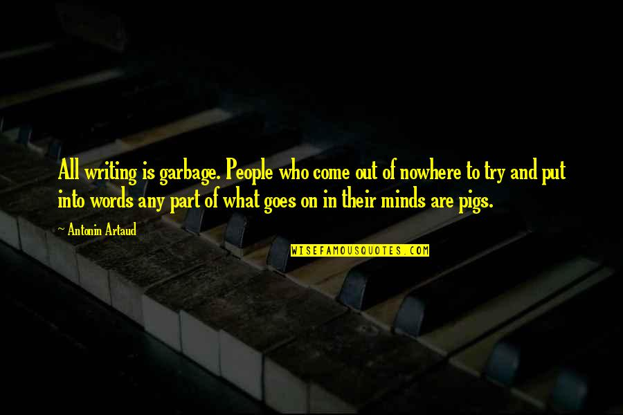 Minds Quotes By Antonin Artaud: All writing is garbage. People who come out