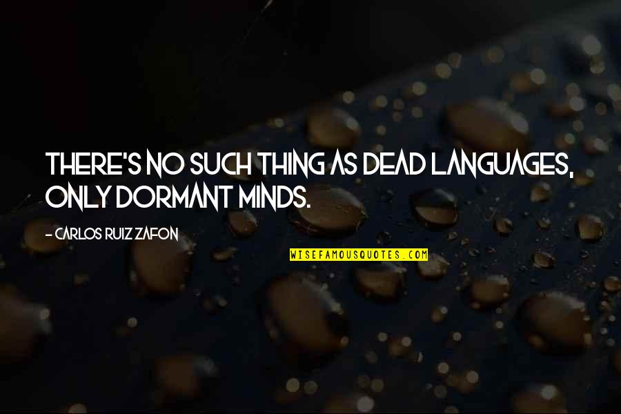 Minds Quotes By Carlos Ruiz Zafon: There's no such thing as dead languages, only