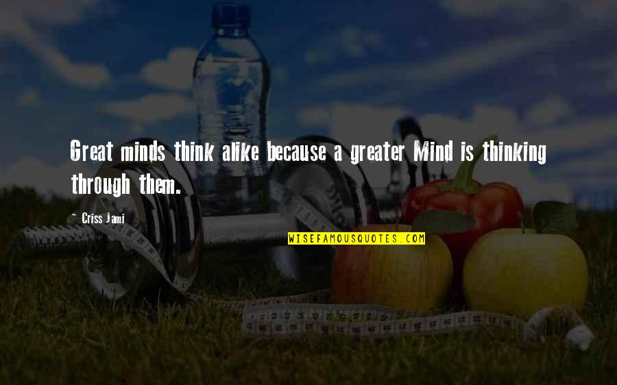 Minds Quotes By Criss Jami: Great minds think alike because a greater Mind