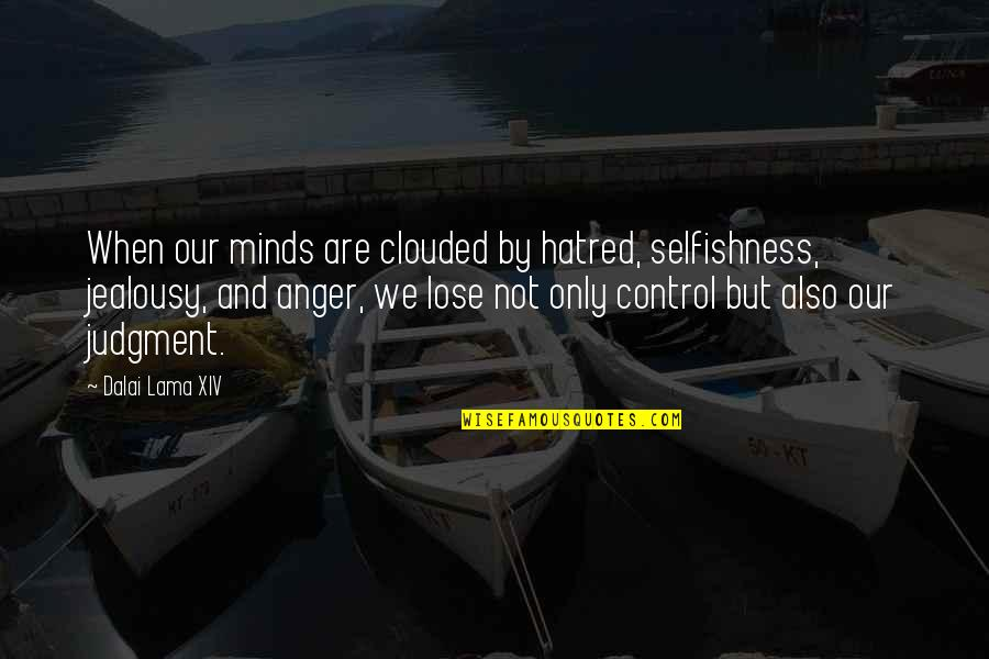 Minds Quotes By Dalai Lama XIV: When our minds are clouded by hatred, selfishness,