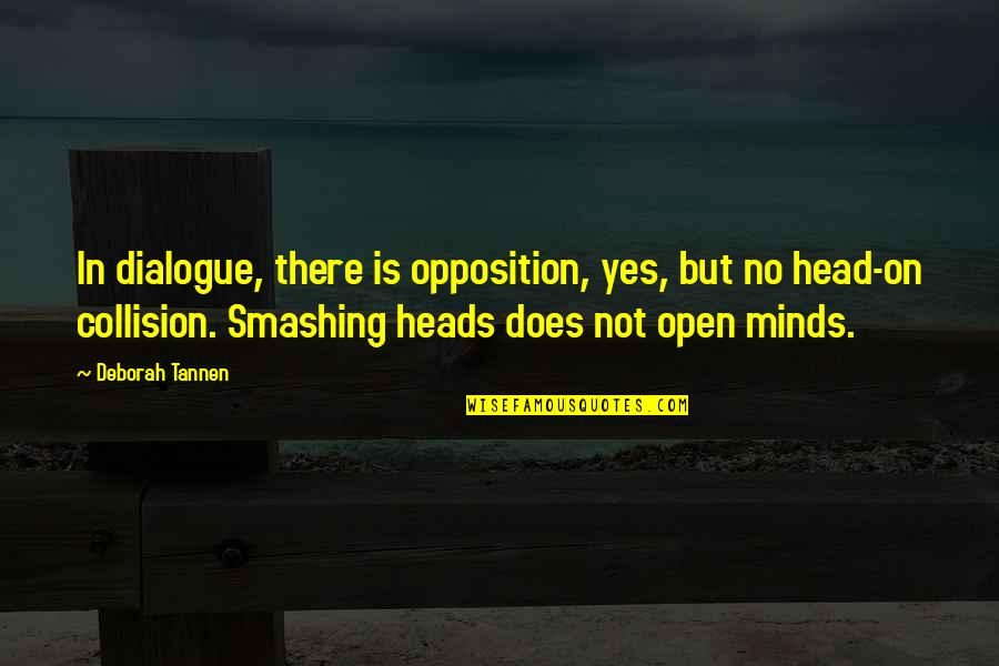 Minds Quotes By Deborah Tannen: In dialogue, there is opposition, yes, but no