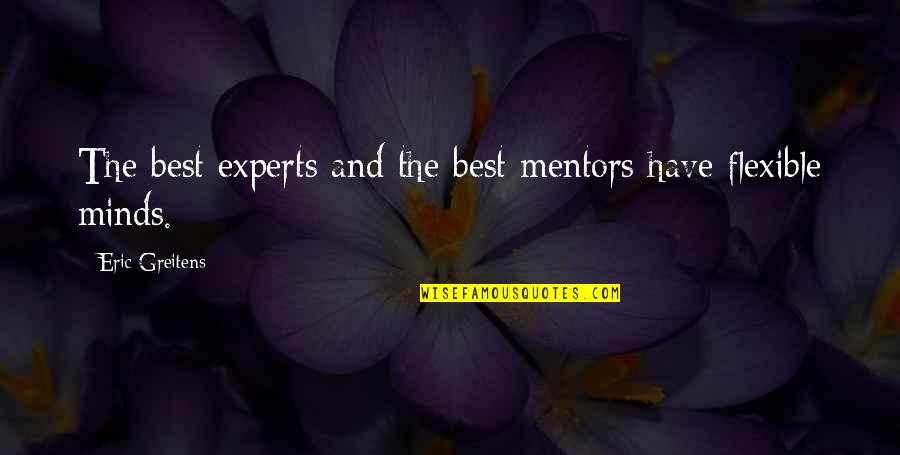 Minds Quotes By Eric Greitens: The best experts and the best mentors have