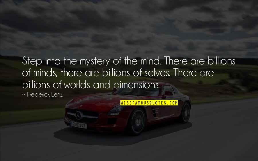 Minds Quotes By Frederick Lenz: Step into the mystery of the mind. There