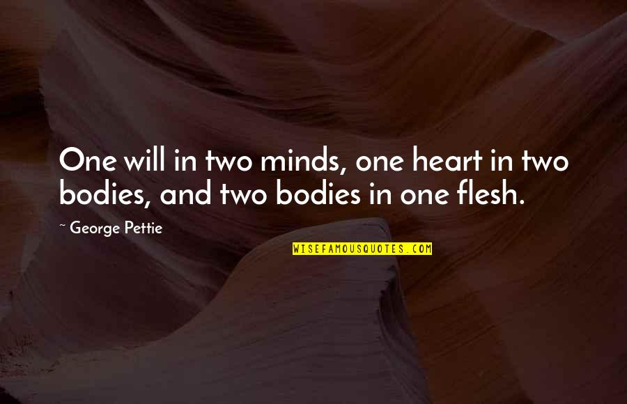 Minds Quotes By George Pettie: One will in two minds, one heart in