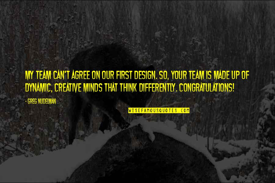 Minds Quotes By Greg Nudelman: My team can't agree on our first design.