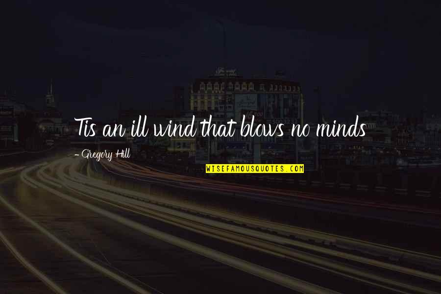 Minds Quotes By Gregory Hill: Tis an ill wind that blows no minds