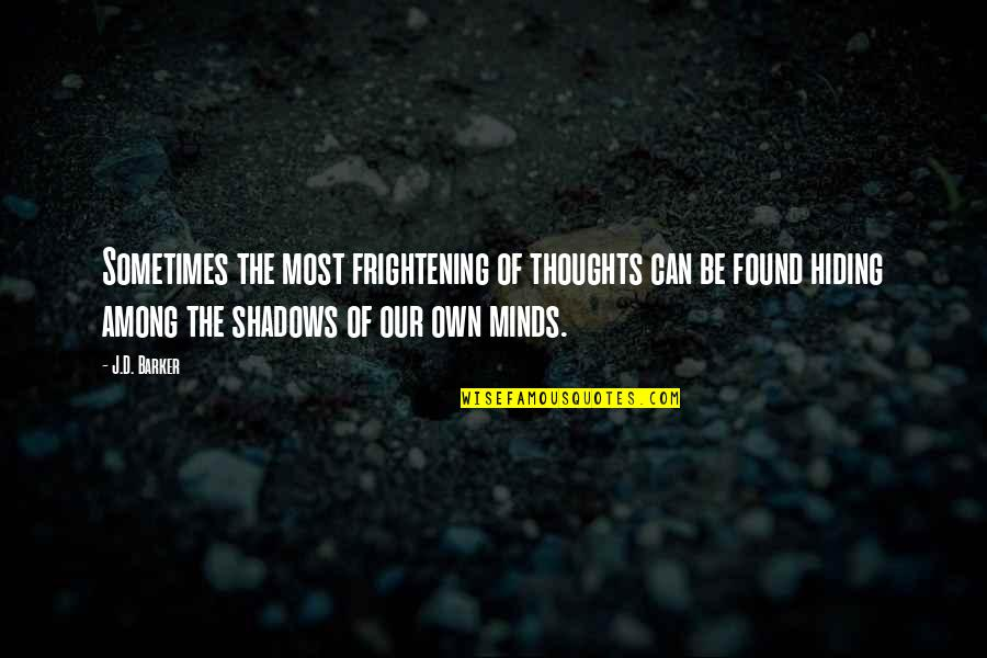 Minds Quotes By J.D. Barker: Sometimes the most frightening of thoughts can be