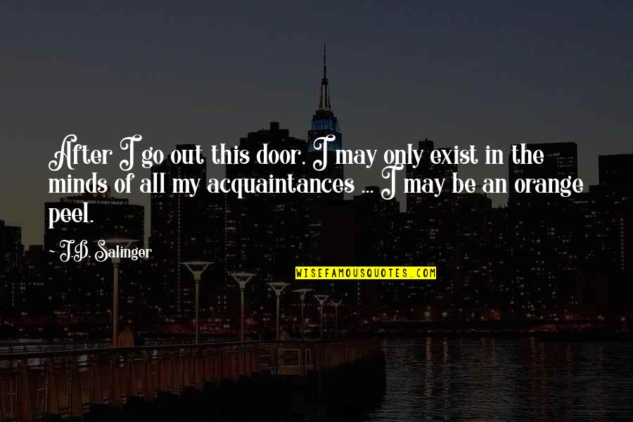Minds Quotes By J.D. Salinger: After I go out this door, I may