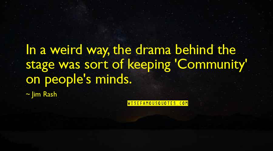 Minds Quotes By Jim Rash: In a weird way, the drama behind the
