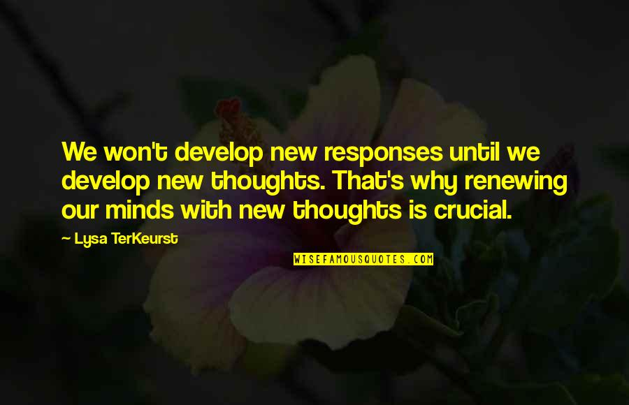 Minds Quotes By Lysa TerKeurst: We won't develop new responses until we develop