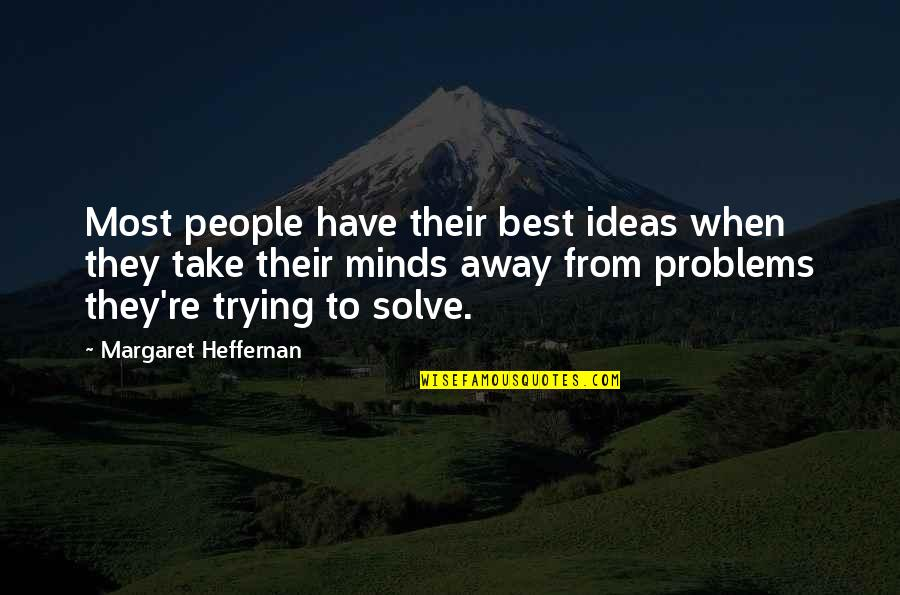 Minds Quotes By Margaret Heffernan: Most people have their best ideas when they